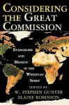 Considering the Great Commission: Evangelism and Mission in the Wesleyan Spirit - W. Stephen Gunter