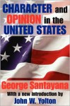 Character and Opinion in the United States - George Santayana