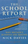 The School Report: The Hidden Truth About Britain's Classrooms - Nick Davies