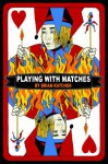 Playing with Matches - Brian Katcher