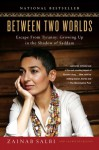 Between Two Worlds: Escape from Tyranny: Growing Up in the Shadow of Saddam - Zainab Salbi, Laurie Becklund