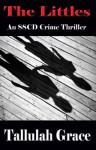 The Littles, An SSCD Crime Thriller - Tallulah Grace