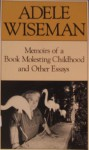 Memoirs Of A Book Molesting Childhood And Other Essays - Adele Wiseman