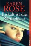 Eiskalt ist die Zärtlichkeit - Karen Rose, Elisabeth Hartmann