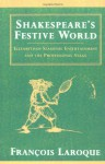Shakespeare's Festive World: Elizbethan Seasonal Entertainment and the Professional Stage - Francois Laroque, Janet Lloyd, Keith Thomas