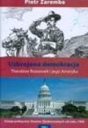 Uzbrojona demokracja. Theodore Roosevelt i jego Ameryka - Piotr Zaremba
