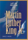 Let My People Go with Martin Luther King, Jr. - Charles Ringma