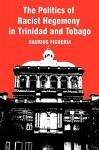 The Politics of Racist Hegemony in Trinidad and Tobago - Daurius Figueira