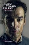 Racing Through the Dark: The Fall and Rise of David Millar - David Millar