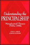 Understanding The Principalship: Metaphorical Themes, 1920's 1990's - Lynn G. Beck, Joseph Murphy