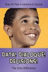 Data! Dialogue! Decisions!: The Data Difference - Brian M. Pete