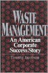 Waste Management: An American Corporate Success Story - Timothy Jacobson