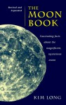 The Moon Book: Fascinating Facts about the Magnificent Mysterious Moon - Kim Long