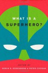 What is a Superhero? - Robin S. Rosenberg, Peter Coogan