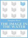 The Image in the Water - Douglas Hurd