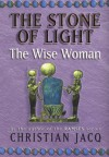 The Stone of Light 2: The Wise Woman (The Stone of Light) - Christian Jacq