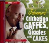 Johnners' Cricketing, Gaffes, Giggles and Cakes - Brian Johnston