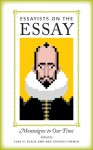 Essayists on the Essay: Montaigne to Our Time - Carl H. Klaus, Ned Stuckey-French