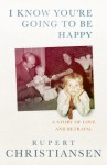 I Know You Are Going to be Happy: A Story of Love and Betrayal - Rupert Christiansen