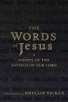 The Words of Jesus: A Gospel of the Sayings of Our Lord with Reflections - Phyllis A. Tickle