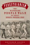 Pedestrianism: When Watching People Walk Was America's Favorite Spectator Sport - Matthew Algeo
