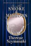 It's All Smoke and Mirrors - Therese Szymanski