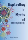Exploding the Myths of School Reform - David Hopkins