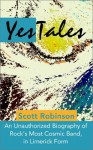 Yestales: An Unauthorized Biography of Rock's Most Cosmic Band, in Limerick Form - Scott Robinson