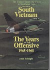 The War in South Vietnam: The Years of the Offensive, 1965-1968 - John Schlight
