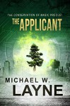 The Applicant: The Conservation of Magic Prequel (A Modern Epic Fantasy Adventure Series) - Michael W. Layne
