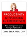 Productivity Strategies for Executives: Time Management Issues Facing C(X)O Leaders (The Productivity Pro Series) - Laura Stack