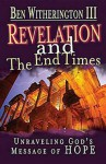 Revelation and the End Times Participant's Guide: Unraveling God 's Message of Hope - Ben Witherington III