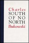 SOUTH NO NORTH - Charles Bukowski, Charles Bukowski
