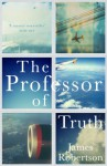 The Professor of Truth - James Robertson