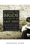 Becoming the Bride of Christ in the Last Days: How Jesus Will Make the Church Ready in the Endtimes - Haavard A. Sand
