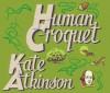 Human Croquet - Kate Atkinson, Patricia Hodge