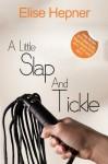 A Little Slap and Tickle - A BDSM Erotic Novella - Elise Hepner