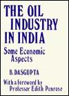 The Oil Industry in India - Biplab DasGupta