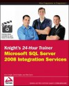Knight's 24-Hour Trainer: Microsoft SQL Server 2008 Integration Services - Brian Knight, Devin Knight, Mike Davis