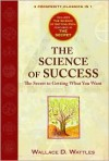 The Science of Success, The Secret to Getting What You Want - Wallace D. Wattles