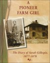 A Pioneer Farm Girl: The Diary of Sarah Gillespie, 1877-1878 - Suzanne L. Bunkers