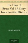 The Days of Bruce Vol 1 A Story from Scottish History - Grace Aguilar