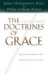 The Doctrines of Grace: Rediscovering the Evangelical Gospel - Philip Graham Ryken, James Montgomery Boice, R.C. Sproul