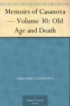 Memoirs of Casanova - Volume 30: Old Age and Death - Giacomo Casanova, Arthur Machen