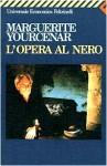 L'opera al nero - Marguerite Yourcenar, Marcello Mongardo, Gabriella Cartago