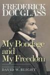 My Bondage and My Freedom - Frederick Douglass, David W Blight