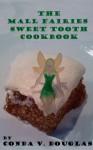 The Mall Fairies Sweet Tooth Cookbook - Conda V. Douglas