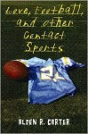 Love, Football, and Other Contact Sports - Alden R. Carter