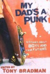 My Dad's a Punk: 12 Stories About Boys and Their Fathers - Tony Bradman, Terence Blacker, Tim Wynne-Jones, Alan Gibbons, Ron Koertge, Farrukh Dhondy, Daniel Ehrenhaft, Simon Cheshire, Andrew Daddo, Sean Taylor, Francis McCrickland, Daniel Weitzman, Joseph Wallace