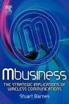 Mbusiness: The Strategic Implications of Mobile Communications - Stuart Barnes